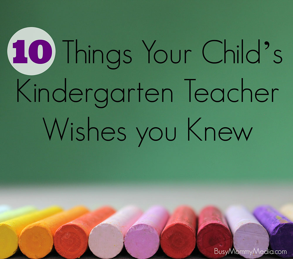 10 Things your Child's Kindergarten Teacher Wishes you Knew on BusyMommyMedia.com