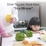 "Parenting Tip: Stop Telling your Kids ""In a Minute"""