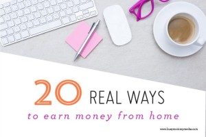 20 Real Ways to Earn Money from Home from BusyMommyMedia.com