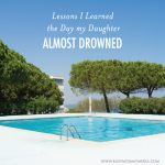 Lessons I Learned the Day my Daughter Almost Drowned - Important tips from a mom about water safety.