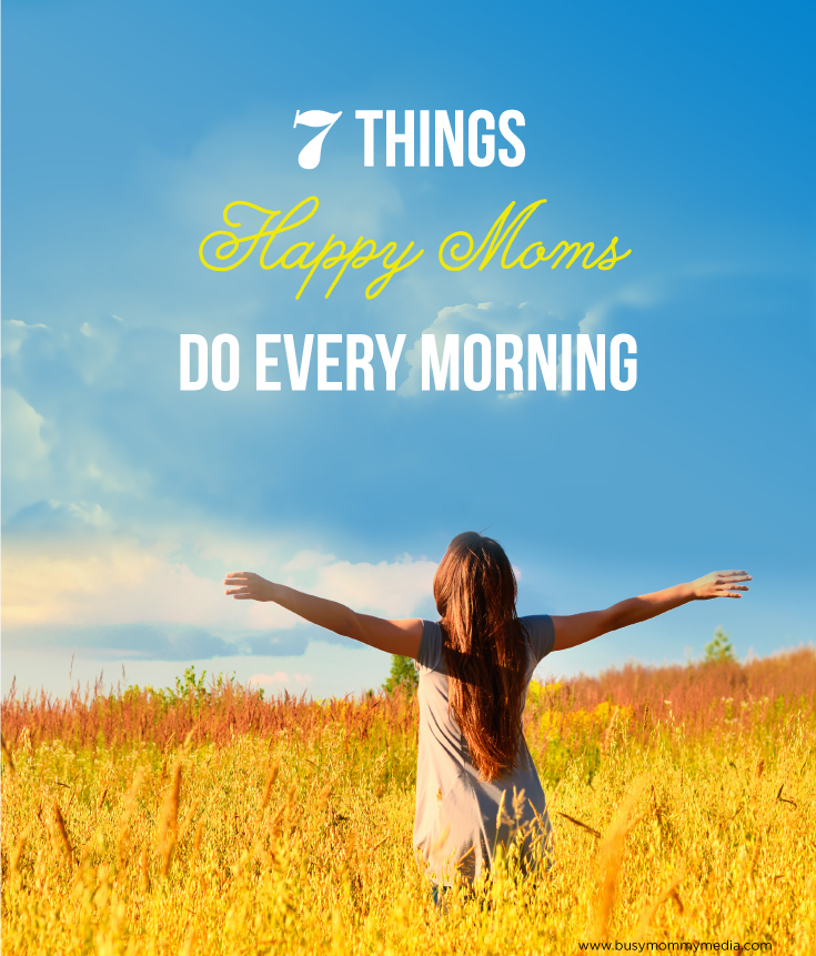 7 Things Happy Moms Do Every Morning on BusyMommyMedia.com