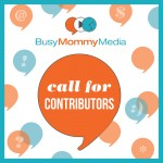 Call for Contributors on BusyMommyMedia | Are you a blogger looking to write guest posts? We are looking for bloggers!