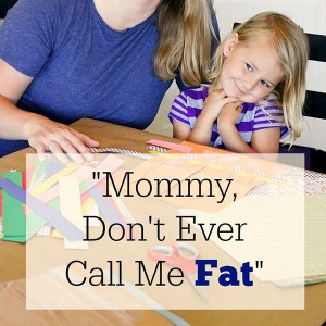 """Mommy, Don't Ever Call Me Fat"""