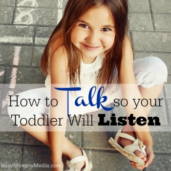 How to Talk so your Toddler will Listen on BusyMommyMedia.con | Great tips for communicating with your toddler!