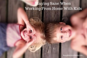 5 Tips to Stay Sane When Working From Home with Kids