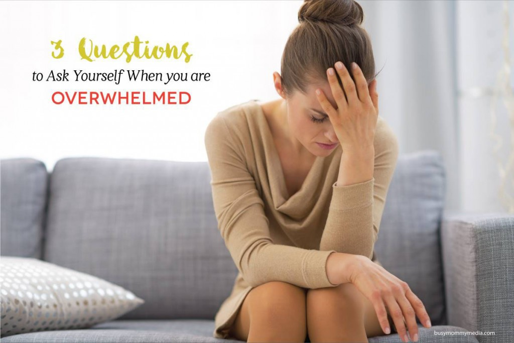 3 Questions to Ask yourself when you are Overwhelmed