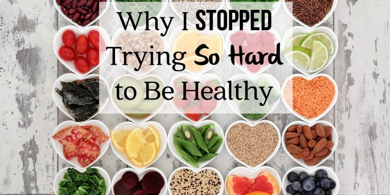 Why I Stopped Trying So Hard to Be Healthy