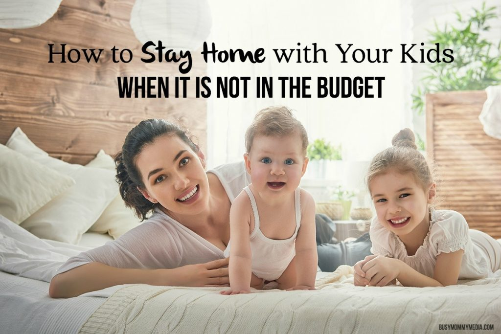 How to Stay Home with Your Kids When It is Not in the Budget