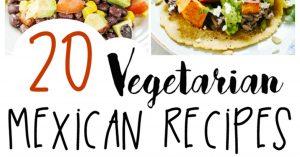 20 Vegetarian Mexican Recipes