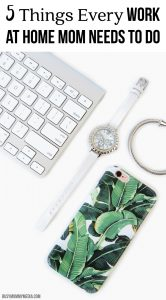 5 Things Every Work at Home Mom Needs to Do