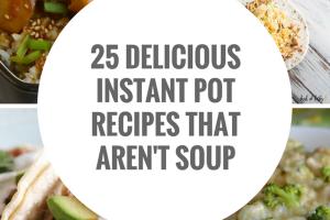 25 Delicious Instant Pot Recipes that Aren't Soup