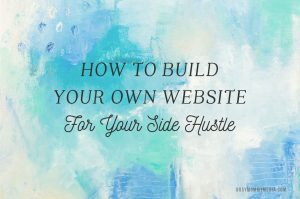 How to Create Your Own Website For Your Side Hustle