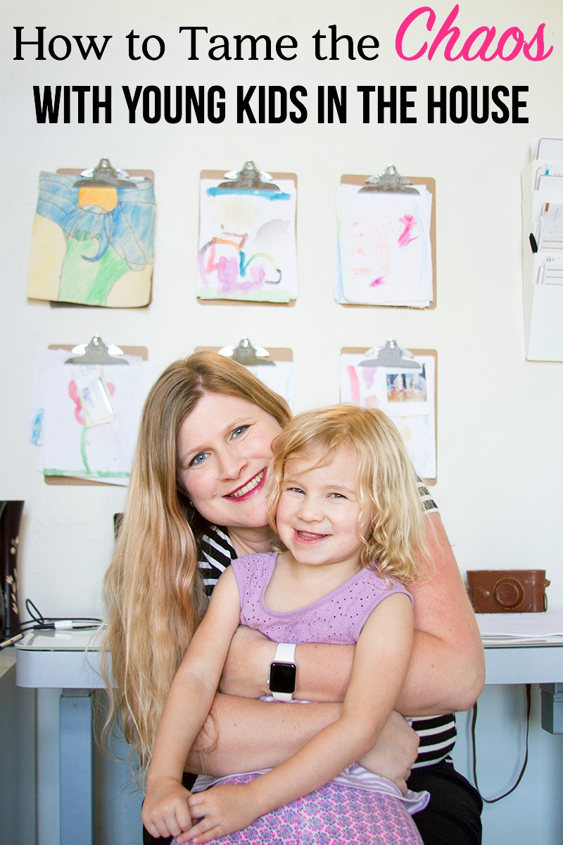 How to Tame the Chaos with Young Kids in the House